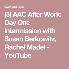 (3) AAC After Work: Day One Intermission with Susan Berkowitz, Rachel Madel - YouTube