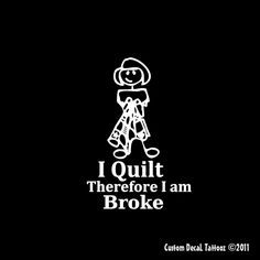 I Quilt therefore I am broke