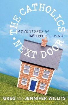 The Catholics Next Door: Adventures in Imperfect Living by Greg Willits. $9.63. 160 pages. Publisher: Franciscan Media (March 14, 2012). Author: Greg Willits