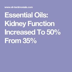 Essential Oils: Kidney Function Increased To 50% From 35%