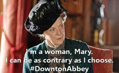 Maggie Smith gets the best quotes in Downton Abbey.