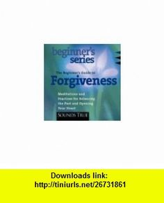 The Beginners Guide to Forgiveness How to Free Your Heart and Awaken Compassion (Audio CD) by Jack Kornfield (Author) JACK KORNFIELD ,   ,  , ASIN: B005A8CYDI , tutorials , pdf , ebook , torrent , downloads , rapidshare , filesonic , hotfile , megaupload , fileserve