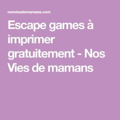 Escape games à imprimer gratuitement - Nos Vies de mamans