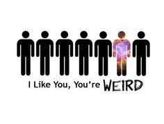 I like you, you're weird