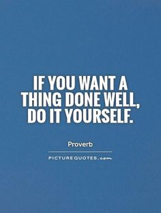 If you want a thing done well do it yourself picture quotes if you want a thing done well do it yourself picture quotes proverbs pinterest proverbs quotation and inspirational solutioingenieria Gallery