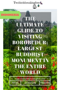 The Ultimate Guide To Visiting Borobudur: Largest Buddhist Monument In The Entire World - Twobirdsbreakingfree Borobudur, Active Volcano, Archipelago, Plan Your Trip, Travel Guides, Need To Know, Adventure Travel, Places To Visit, How To Plan