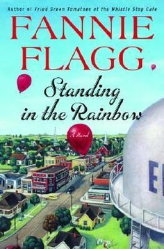 Standing in the Rainbow by Fannie Flagg I read this sweet book many years ago and loved it so. It took me back to a time in which I wish I lived. I think it's time to read it again! I Love Books, Great Books, Books To Read, Reading Lists, Book Lists, Reading Room, Fannie Flagg, Never Be Alone, Come Undone