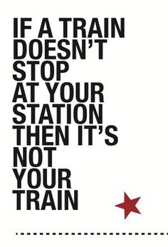 """A3 poster """"If a train doesn't stop at your station, then it's not your train"""" •…"""