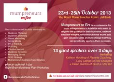 I am very excited to be a part of this amazing conference!    Mumpreneurs on Fire Conference is being held 23 - 25 October at The Beach House Function Centre in Adelaide. I highly recommend and encourage business owners, or those thinking about starting their own business, to attend.     Wonderfully organised by Kathryn Hocking of Reverie Coaching, it is going to be a huge event not to be missed. Very Excited, News Media, Business Planning, Conference, Beach House, Centre, Coaching, Encouragement, October