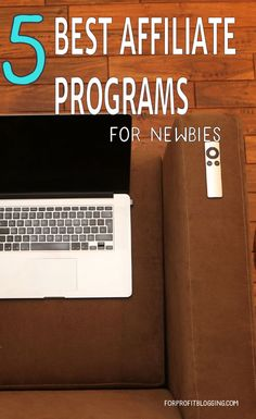 5 Best Affiliate Programs for Newbies For Profit Blogging
