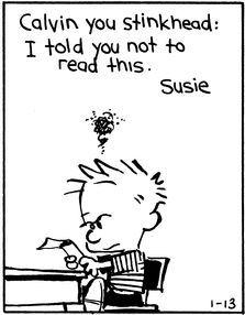 Calvin and Hobbes (DA) - Calvin you stinkhead: I told you not to read this. Calvin And Hobbes Quotes, Calvin And Hobbes Comics, Adventure Time Art, Cartoon Network Adventure Time, Chemistry Cat, John Calvin, Fun Comics, Hobbs, Comic Strips