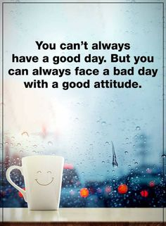 You can't always have a good day. But you can always face a bad day with a good attitude. Wishing You A Great Day positive quotes bad day good morning good day good morning quotes good morning sayings good morning image quotes good attitude Good Day Quotes, Life Quotes Love, Smile Quotes, Good Morning Quotes, Quotes About Good Days, Bad Day At Work Quotes, Enjoy Your Day Quotes, Attitude Is Everything Quotes, Bad Mood Quotes