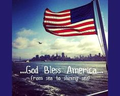 God Bless America . . . From Sea to shining Sea