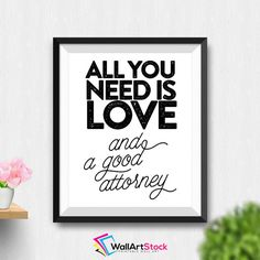 Printable All You Need Is Love And A Good Attorney Wall Art Lawyer Gift Printable Wall Art Lawyer Art Gifts Law Student Gift (Stck406) by WallArtStock