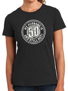MY HUSBAND is 50 and STILL HOTwomens tee, Birthday fro 50year old Fun  womens top ,turning 50, 50 years old Screen printed by BluYeti on Etsy