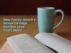 New Family Ministry Resource Helps Families Love God's Word ~ RELEVANT CHILDREN'S MINISTRY