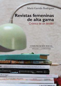 Revistas femeninas de alta gama : crónica de un desdén / María Garrido Rodríguez