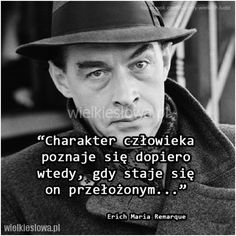 Charakter człowieka poznaje się dopiero wtedy... #RemarqueErichMaria,  #Człowiek Inspirational Thoughts, Poetry Quotes, Motto, Good To Know, Proverbs, Texts, Things To Think About, Coaching, Life Quotes