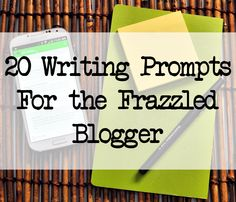 20 Writing Prompts for the Frazzled Blogger #blogging #writing