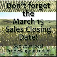 Don't forget about the largest Sales Closing Date in crop insurance - March 15! See your local ProAg® agent today