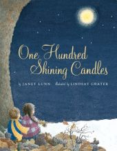 One Hundred Shining Candles written by Janet Lunn, illustrated by Lindsay Grater. This well-loved storybook has been reissued with enhanced reproduction and many newly created illustrations just in time for a warm Christmas read under a cozy quilt by the light of a flickering fire.