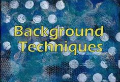 WOW!  A lot of background techniques are listed at Technique Zone.  (PLUS there are a lot of other techniques to be found there!)