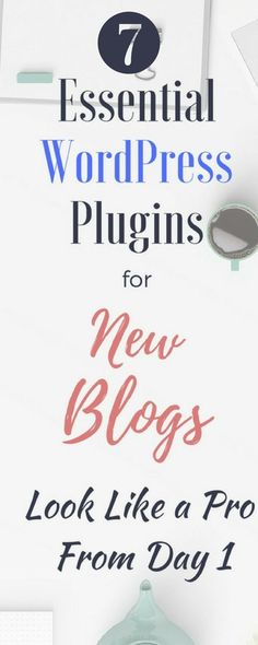 7 must have WordPress plugins for every new blog!