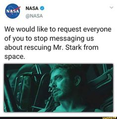 We would like to request everyone of you to stop messaging us about rescuing Mr. Stark from space. - )