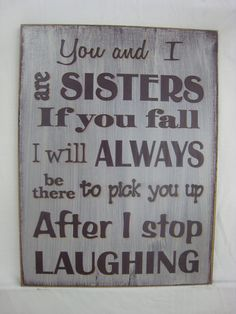 "108 Sister Quotes And Funny Sayings With Images ""Little sisters remind big sisters how wonderful it is to play in the sand. Big sisters show little sisters Now Quotes, Sign Quotes, Funny Quotes, Funny Sister Quotes, Sister Sayings, Funny Humor, Brother Quotes, Funny Stuff, Sayings About Sisters"