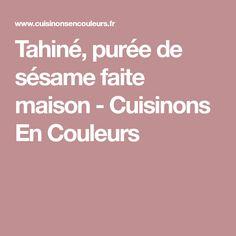 Tahiné, purée de sésame faite maison - Cuisinons En Couleurs