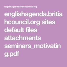 englishagenda.britishcouncil.org sites default files attachments seminars_motivating.pdf