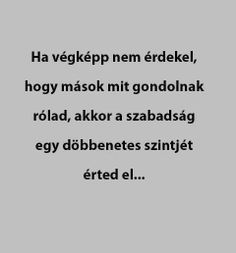 Ha végképp nem érdekel, hogy mások mit gondolnak rólad, akkor a szabadság egy döbbenetes szintjét érted el... Motivational Quotes, Funny Quotes, Life Quotes, Inspirational Quotes, Picture Quotes, Favorite Quotes, Quotations, Texts, Poems