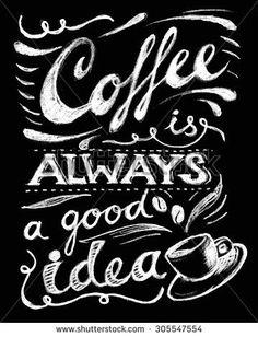 Coffee is always a good idea lettering. Coffee quotes. Hand written design. Chalkboard design. Blackboard lettering.:
