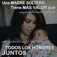 Una madre soltera tiene mas valor que todos los hombres juntos