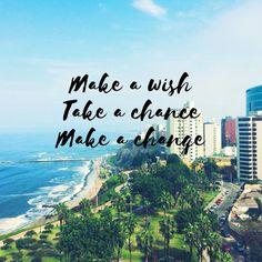 Make a wish. Take a chance. Make a change. thedailyquotes.com