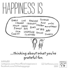 Happiness is thinking about what you're grateful for.
