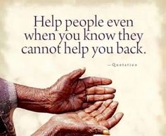 I think that is the most beautiful and purest form of help. <3