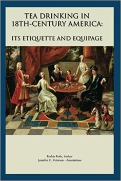 Amazon.fr - Tea Drinking in 18th Century America: Its Etiquette and Equipage - Ms. Rodris Roth, Ms. Jennifer C. Petersen - Livres
