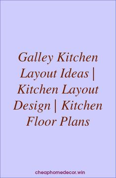 Kitchen Remodel Ideas If You Plan to Move #galley #kitchen #layout #ideas #Kitchen #Layout #Design #Kitchen #Floor #Plans...