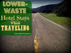 LOWER-WASTE HOTEL STAY: Hotels can be notoriously wasteful but there are a few ways we easily & comfortably reduced some of the waste #TaylorMadeHomestead