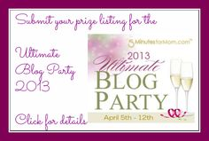Get noticed during the Ultimate Blog Party 2013 by donating a prize... Prize Submisson Form is open at 5MinutesForMom.com