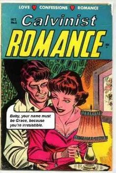 Calvinist Romance. She needs to throw a copy of the Institutes at him and call it self-defense.
