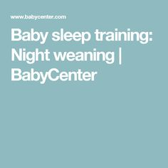 Baby sleep training: Night weaning | BabyCenter