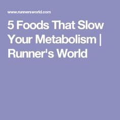 5 Foods That Slow Your Metabolism | Runner's World