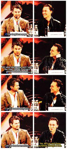 Tom Hiddleston & Chris Hemsworth...yeah, let's go throw ourselves through a tree or break something.