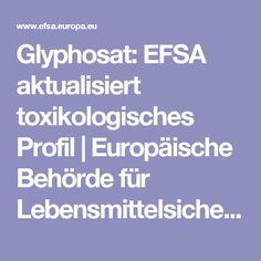 Glyphosat: EFSA aktualisiert toxikologisches Profil | Europäische Behörde für Lebensmittelsicherheit Europe, Profile, Food Safety