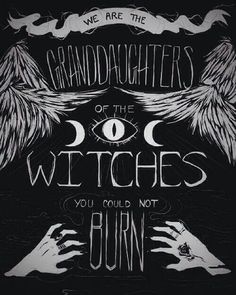 We are the grand daughters of the witches you could not burn