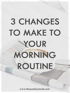 3 Changes To Make To Your A.M. Routine | www.thesundaymode.com