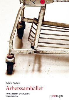 Arbetssamhället - Hur arbetet överlevde teknologin - Roland Paulsson