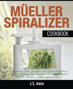 My Mueller Spiral-Ultra Vegetable Spiralizer Cookbook: 101 Recipes to Turn Zucchini into Pasta, Cauliflower into Rice, Potatoes into Lasagna, Beets ... (Vegetable Spiralizer Cookbooks) (Volume 4) * Want additional info? Click on the image.